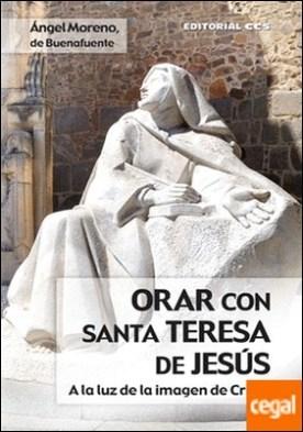 Orar con Santa Teresa de Jesús . A la luz de la imagen de Cristo