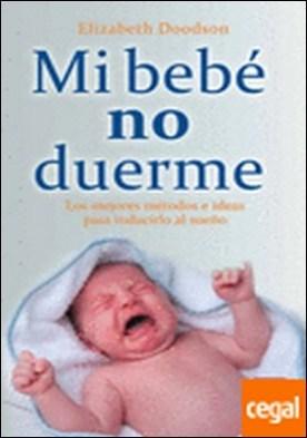 Mi bebé no duerme . Conozca los métodos más efectivos para enseñar a dormir a sus bebé por Doodson, Elizabeth PDF