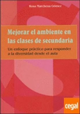 Mejorar el ambiente en las clases de secundaria . Un enfoque práctico para responder a la diversidad desde el aula por Marchena Gómez, Rosa María PDF