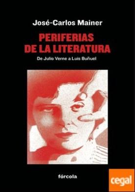 Periferias de la literatura . De Julio Verne a Luis Buñuel