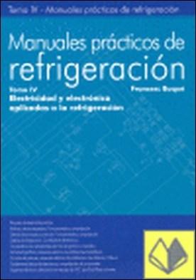 MANUALES PRÁCTICOS DE REFRIGERACIÓN IV . ELECTRICIDAD Y ELECTRÓNICA APLICADAS A LA REFRIGERACIÓN