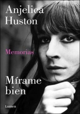 Mírame bien. Memorias de Anjelica Huston