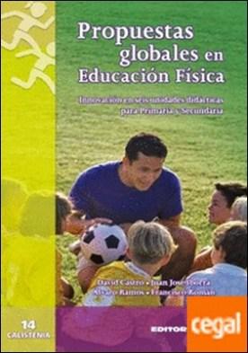 Propuestas globales de educacion fisica . Innovación en seis unidades didácticas para Primaria y Secundaria