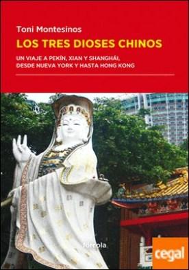 Los tres dioses chinos . Un viaje a Pekín, Xian y Shanghái, desde Nueva York y hasta Hong Kong