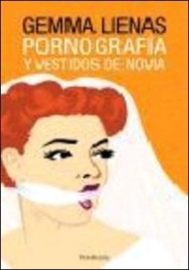 Pornografía y vestidos de novia por Gemma Lienas PDF