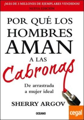 POR QUÉ LOS HOMBRES AMAN A LAS CABRONAS . DE ARRASTRADA A MUJER IDEAL