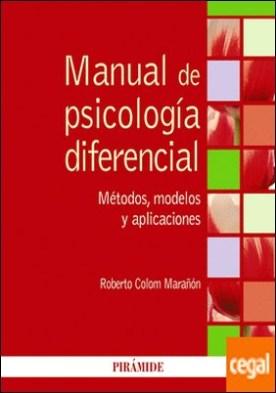 Manual de psicología diferencial . Métodos, modelos y aplicaciones