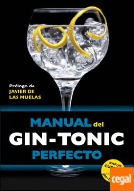 Manual del gin-tonic perfecto . Prólogo de Javier de las Muelas