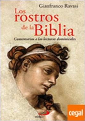 Los rostros de la Biblia . Comentarios a las lecturas dominicales. Ciclos A-B-C