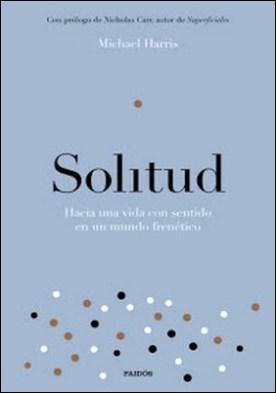 Solitud: Hacia una vida con sentido en un mundo frenético por Michael Harris