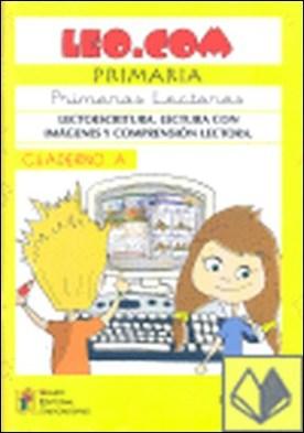 Leo.com. Cuaderno A . Lectoescritura. Lectura con imágenes y comprensión lectora
