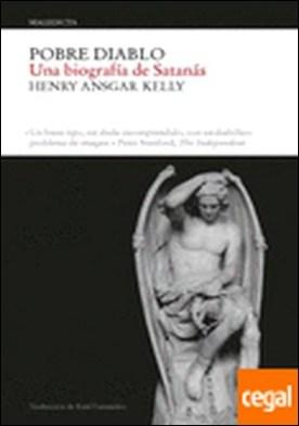 Pobre diablo . Una biografia de Satanás por Kelly, Henry A. PDF