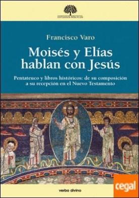 Moisés y Elías hablan con Jesús . Pentateuco y libros históricos: de su composición a su recepción
