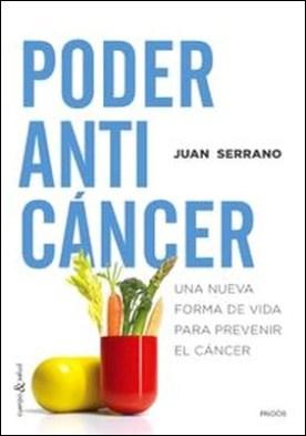 Poder anticáncer. Una nueva forma de vida para prevenir el cáncer