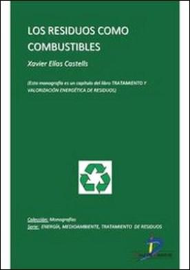 Los residuos como combustibles. Tratamiento y valorizacion energética de residuos