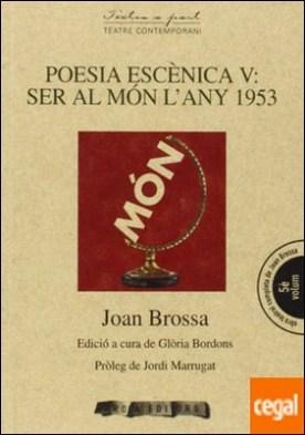 Poesia esc?nica V: Estar al món el 1953 por Brossa, Joan PDF
