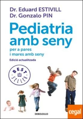 Pediatria amb seny . per a pares i mares amb seny