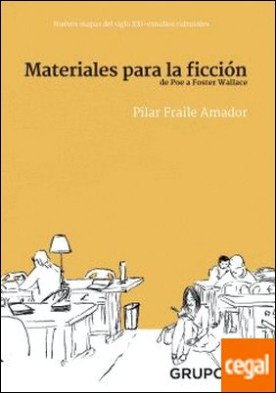 Materiales para la ficción . De Poe a Foster Wallace por Fraile Amador, Pilar