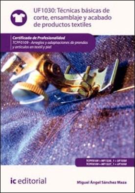 Técnicas básicas de corte, ensamblado y acabado de productos textiles. TCPF0109 por María Jose Sánchez Ordoñez Miguel Ángel Sánchez Maza PDF