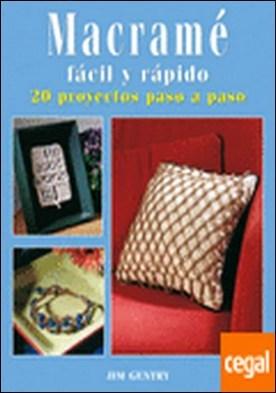 MACRAMÉ FÁCIL Y RÁPIDO. 20 PROYECTOS PASO A PASO por Gentry, Jim