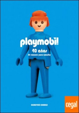 Playmobil . 40 años de razones para amarlos