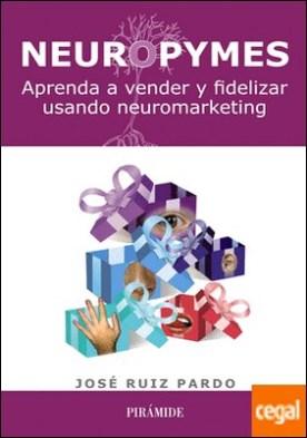 Neuropymes . Aprenda a vender y fidelizar usando neuromarketing