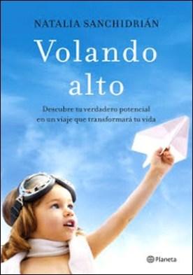 Volando alto: Descubre tu verdadero potencial en un viaje que transformará tu vida por Natalia Sanchidrián Polo PDF
