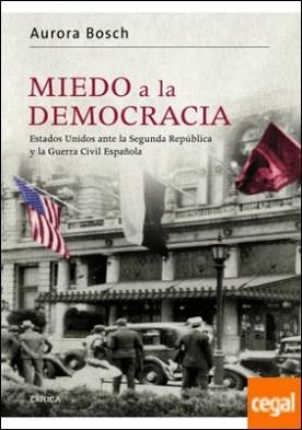 Miedo a la democracia . Estados Unidos ante la Segunda República y la guerra civil española por Bosch, Aurora