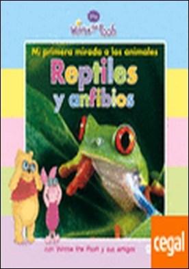 Mi primera mirada a los animales: Reptiles y anfibios . con Winnie the Pooh y sus amigos