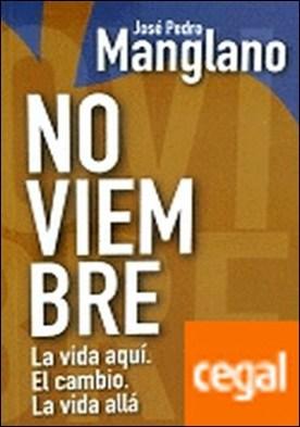 Noviembre . la vida aquí : el cambio : la vida allá por Manglano Castellary, José Pedro PDF