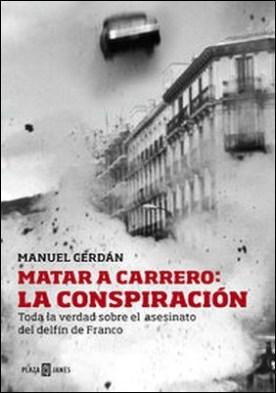 Matar a Carrero: la conspiración. Toda la verdad sobre el asesinato del delfín de Franco