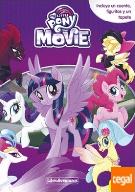 My Little Pony. The Movie. Libroaventuras . Incluye un cuento, figuritas y un tapete