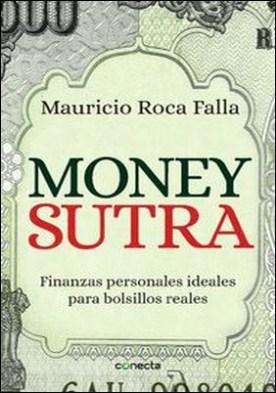 Money sutra. Finanzas personales para bolsillos reales por Mauricio Roca PDF