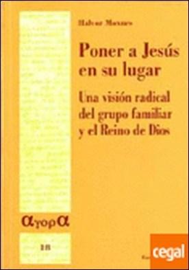 Poner a Jesús en su lugar . Una visión radical del grupo familiar y el Reino de Dios