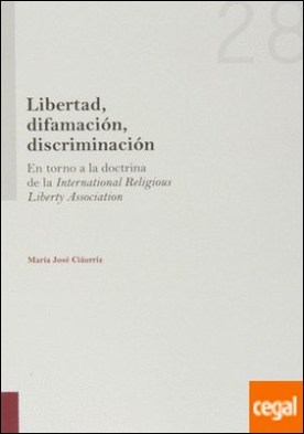 Libertad, difamación, discriminación . en torno a la doctrina de la International Religious Liberty Association