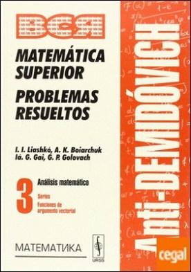 MATEMÁTICA SUPERIOR PROBLEMAS RESUELTOS VOL. 3 . Series. Funciones de argumento vectorial