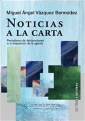 Noticias a la carta. Periodismo de declaraciones o la imposición de la agenda por Miguel Ángel Vázquez Bermúdez