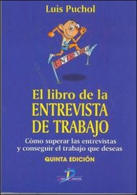 Libro de la entrevista de trabajo, 5ª edic. El,. cómo superar las entrevistas y conseguir el trabajo que deseas por Luis Puchol Moreno PDF