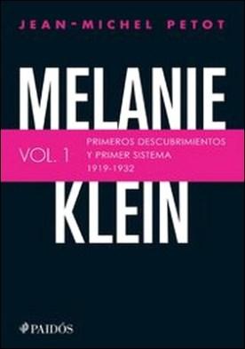 Melanie Klein. Primeros descubrimientos y primer sistema 1919-1932. Primeros descubrimientos y primer sistema 1919-1932