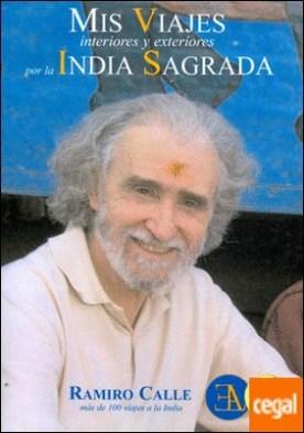 Mis viajes interiores y exteriores por la india sagrada . Mas de 100 viajes a la India por Calle Capilla, Ramiro