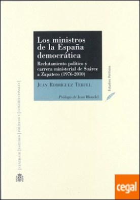 Los ministros de la España democrática . reclutamiento político y carrera ministerial de Suárez a Zapatero (1976-2011)