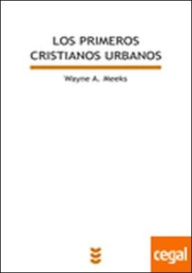 Los primeros cristianos urbanos . El mundo social del apóstol Pablo