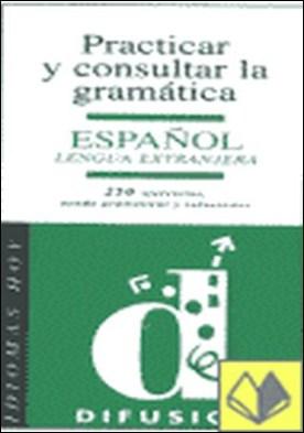 Practicar y consultar la gramática . español