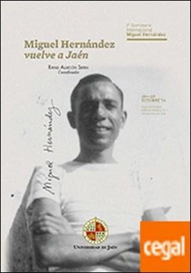 Miguel Hernández vuelve a Jaén. . 1º Seminario Internacional Miguel Hernández, 28-29 octubre 2014