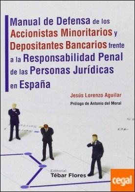 Manual de Defensa de los Accionistas Minoritarios y Depositantes Bancarios frente a la Responsabilidad Penal de las Personas Jurídicas en España . Con especial referencia a la utilización de mecanismos de mediación para resolver este tipo de conflictos