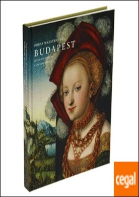 Obras maestras de Budapest . Del Renacimiento a las Vanguardias