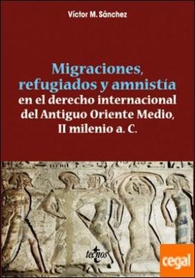 Migraciones, refugiados y amnistia en el derecho internacional del Antiguo Oriente Medio, II Milenio a. C.