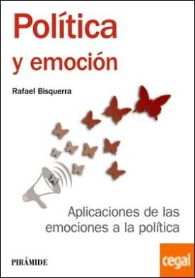 Política y emoción . Aplicaciones de las emociones a la política