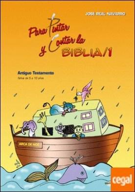Para pintar y contar la Biblia 1 . Antiguo Testamento (Niños de 5 a 10 años)