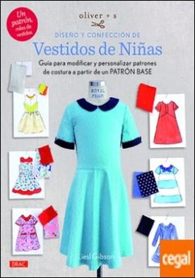 Oliver + S Diseño y confección de vestidos de niñas . Guía para modificar y personalizar patrones de costura a partir de un patrón base
